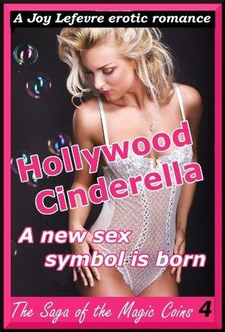 HOLLYWOOD CINDERELLA: A new sex symbol is born [Fantasy transformation erotica] (The Saga of the Magic Coins)  by  Joy Lefevre