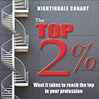 The Top 2%: What it takes to reach the top in your profession  by  Nightingale Conant
