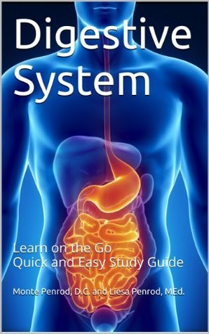 Digestive System: Learn on the Go Quick and Easy Study Guide  by  Monte Penrod