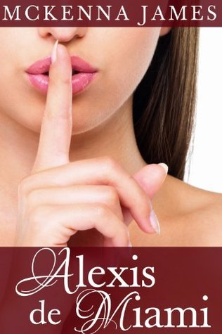 Alexis de Miami (Whats Under Her Skirt?, A Transsexual Erotica Series #1)  by  McKenna James