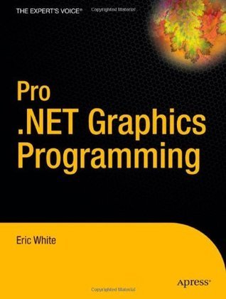 Pro .NET 2.0 Graphics Programming: From Professional to Expert Eric White