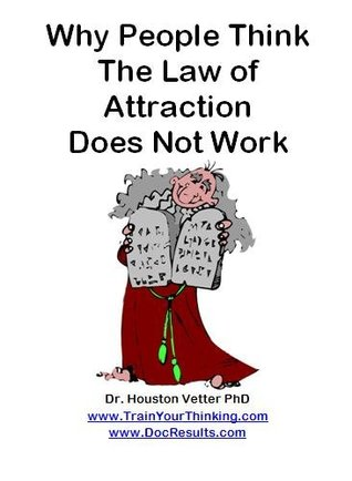Why People Think The Law of Attraction Does Not Work Dr. Houston Vetter