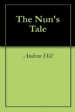 The Nuns Tale Andrew Hill