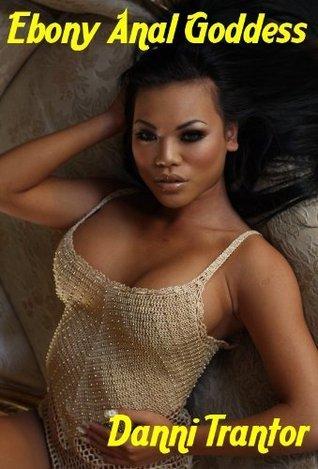 Ebony Anal Goddess Danni Trantor