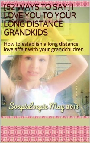 [52 Ways to say] I love you to your long distance Grandkids  by  Brenda Knoll