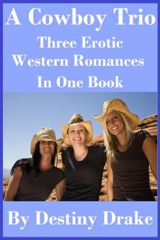 A Cowboy Trio: Three Erotic Western Romances in One Book Destiny Drake