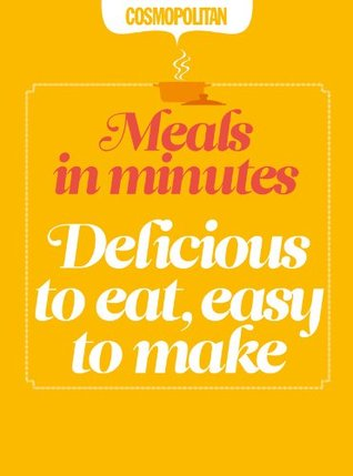 Cosmopolitan: Delicious to Eat, Easy to Make: Quick & Easy After-Work Recipes Richard Ehrlich
