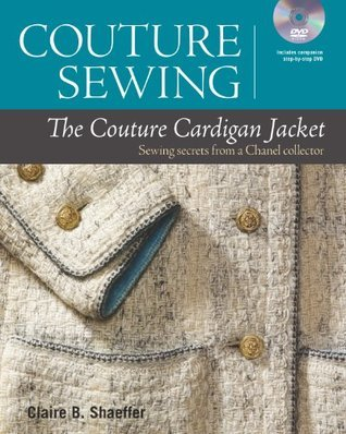 Couture Sewing: The Couture Cardigan Jacket: Sewing secrets from a Chanel collector  by  Claire B. Shaeffer