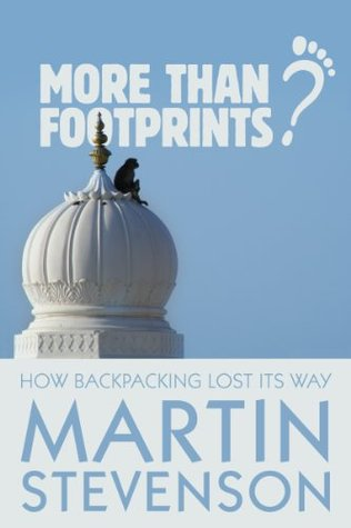 More Than Footprints? How Backpacking Lost Its Way Martin Stevenson