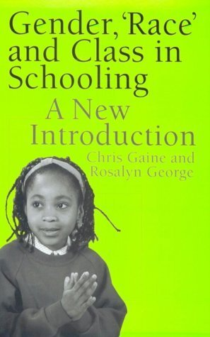 Gender, Race and Class in Schooling: A New Introduction  by  Chris Gaine