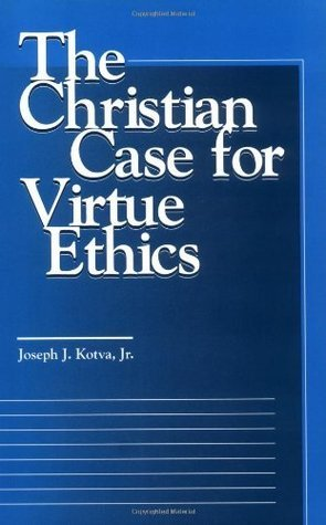 The Christian Case for Virtue Ethics (Moral Traditions series)  by  Joseph J. Kotva Jr.