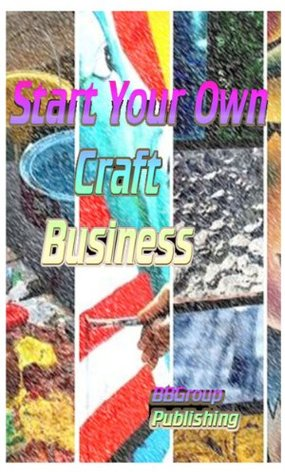 Starting Your Own Craft Business  by  BBgroup Publishing