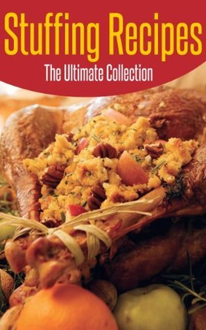 Stuffing Recipes: The Ultimate Collection - Over 25 Best Selling Recipes  by  Jonathan Doue