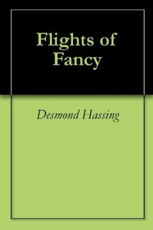 Flights of Fancy  by  Desmond Hassing