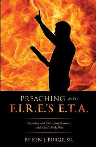 PREACHING with F.I.R.E.s E.T.A. Ken J. Burge Sr.