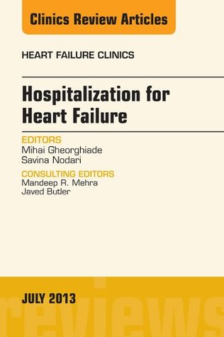 Hospitalization for Heart Failure, An Issue of Heart Failure Clinics, Mihai Gheorghiade