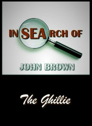 In Search of John Brown - Part One The Ghillie  by  John Brown