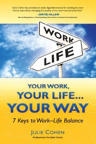 Your Work, Your Life... Your Way: 7 Keys to Work-Life Balance Julie  Cohen