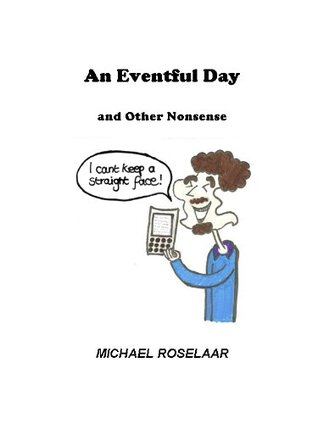 An Eventful Day and Other Nonsense Michael Roselaar