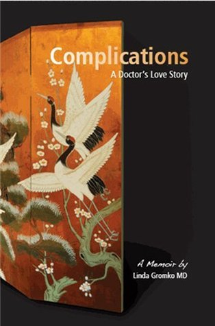 Complications: A Doctors Love Story Linda Gromko