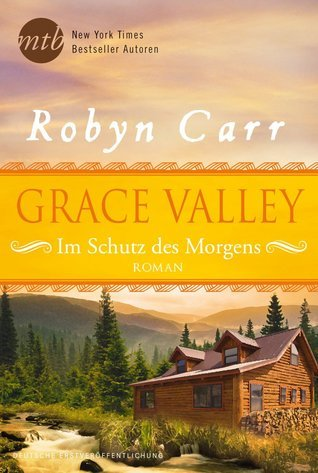 Grace Valley - Im Schutz des Morgens (Grace Valley Trilogy, #1)  by  Robyn Carr