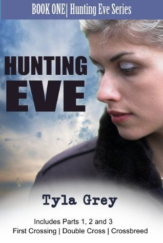 Hunting Eve Book One - Parts 1, 2 and 3 Tyla Grey