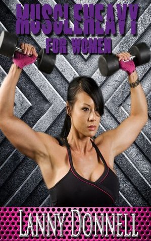 The Art of Muscle Heavy for Women Lanny Donnell