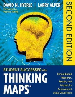 Student Successes With Thinking Maps: School-Based Research, Results, and Models for Achievement Using Visual Tools David N. Hyerle