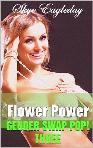 Flower Power Gender Swap Pop! 3 Skye Eagleday
