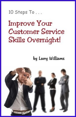 Improve Your Customer Service Skills Overnight! Larry Williams