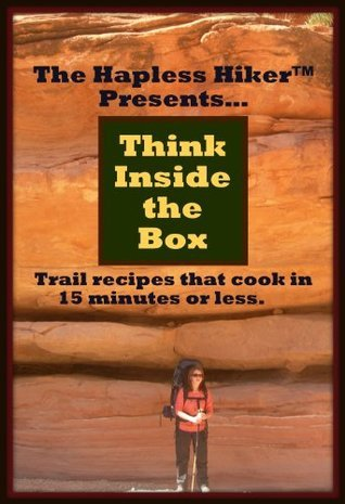 The Hapless Hiker Presents: Think Inside the Box - Trail Food Recipes Katherine Gividen