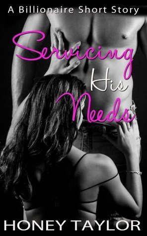 Servicing His Needs  by  Honey Taylor