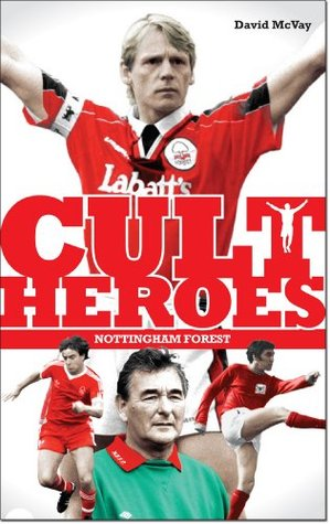 Nottingham Forest Cult Heroes: Forests Greatest Icons  by  David McVay
