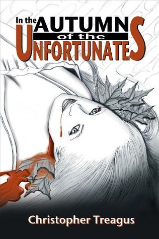 In the Autumn of the Unfortunates  by  Christopher Treagus