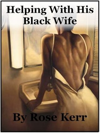Helping With His Black Wife  by  Rose Kerr