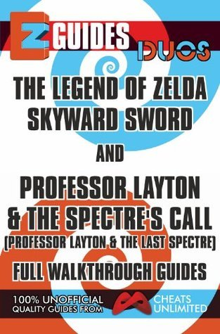 EZ Guides: Duos - The Legend of Zelda: Skyward Sword and Professor Layton and the Spectres Call (Professor Layton and the Last Specter) Full Walkthrough Guides  by  CheatsUnlimited