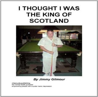 I Thought I Was The King Of Scotland Jimmy Gilmour