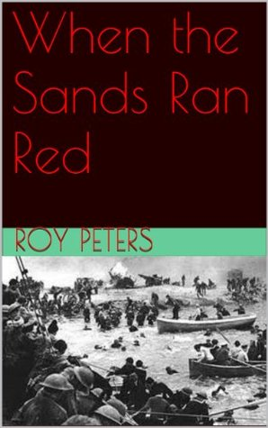 When the Sands Ran Red  by  Roy Peters