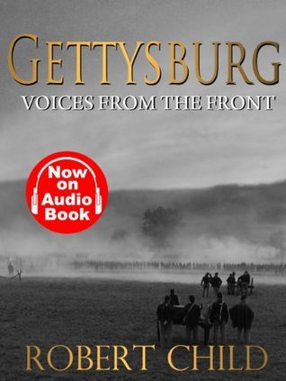 Gettysburg Voices From the Front  by  Robert Child