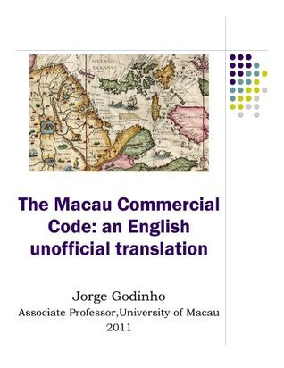 The Macau Commercial Code: an English unofficial translation  by  Jorge Godinho