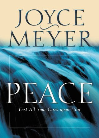 Peace: Cast All Your Cares Upon Him  by  Joyce Meyer