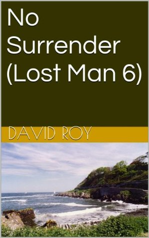 No Surrender (Lost Man 6) (Ted Dexter)  by  David Roy