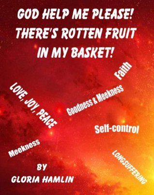 God Help Me Please-Theres Rotten Fruit In My Basket (3) Gloria Hamlin