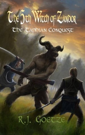 The Fifth Witch of Zandor - The Taphian Conquest  by  R.J. Goetze