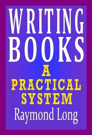 Writing Books: a Practical System  by  RAYMOND LONG
