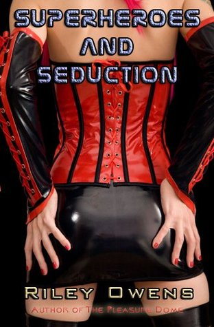 Superheroes and Seduction: A Tale of Bondage and Sex Riley Owens
