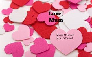 Love, Mum  by  Rosie ODowd