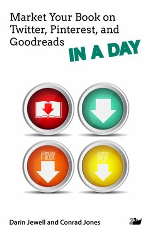 Market Your Book on Twitter, Pinterest, and Goodreads IN A DAY (IN A DAY Series) Darin Jewell