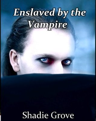 Enslaved  by  the Vampire by Shadie Grove