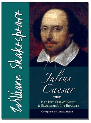 Julius Caesar - Text of Play Shakespeare including Summary, Famous Quotes and Shakespeares Life Biography by Linda Alchin
